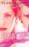 Book Cover Image. Title: Run to You Part One:  First Sight, Author: Clara Kensie