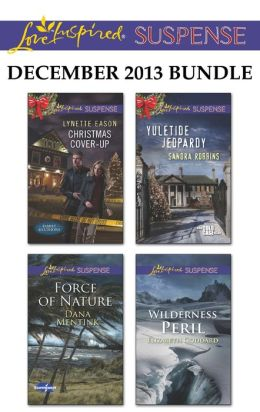 Love Inspired Suspense December 2013 Bundle: Christmas Cover-Up\Force of Nature\Yuletide Jeopardy\Wilderness Peril