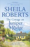 Book Cover Image. Title: The Cottage on Juniper Ridge, Author: Sheila Roberts