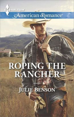 Roping the Rancher (Harlequin American Romance Series #1492)