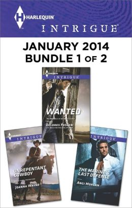 Harlequin Intrigue January 2014 - Bundle 1 of 2: Wanted\Unrepentant Cowboy\The Marine's Last Defense
