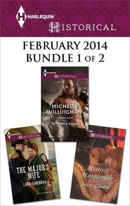 Harlequin Historical February 2014 - Bundle 1 of 2: The Major's Wife\To Tempt a Viking\Mistress Masquerade