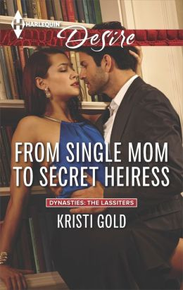 From Single Mom to Secret Heiress (Harlequin Desire Series #2300)
