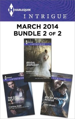 Harlequin Intrigue March 2014 - Bundle 2 of 2: The Girl Next Door\Rocky Mountain Rescue\Bridal Jeopardy