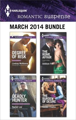 Harlequin Romantic Suspense March 2014 Bundle: Degree of Risk\Deadly Hunter\The Rome Affair\The Burden of Desire