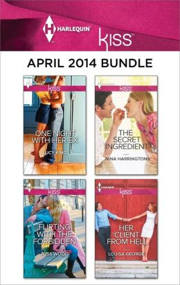 Harlequin KISS April 2014 Bundle: One Night with Her Ex\Flirting with the Forbidden\The Secret Ingredient\Her Client from Hell