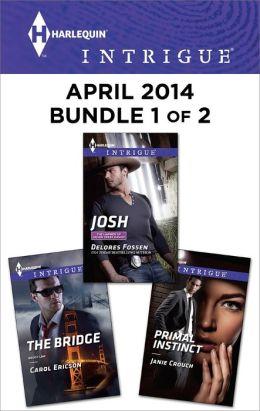 Harlequin Intrigue April 2014 - Bundle 1 of 2: Josh\The Bridge\Primal Instinct