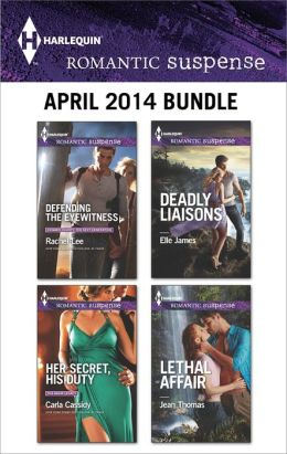 Harlequin Romantic Suspense April 2014 Bundle: Defending the Eyewitness\Her Secret, His Duty\Deadly Liaisons\Lethal Affair