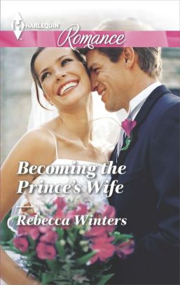 Becoming the Prince's Wife (Harlequin Romance Series #4427)