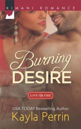 Burning Desire (Harlequin Kimani Romance Series #382)