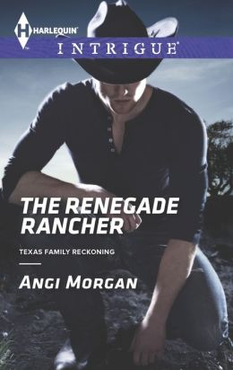 The Renegade Rancher (Harlequin Intrigue Series #1499)