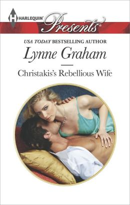 Christakis's Rebellious Wife (Harlequin Presents Series #3250)