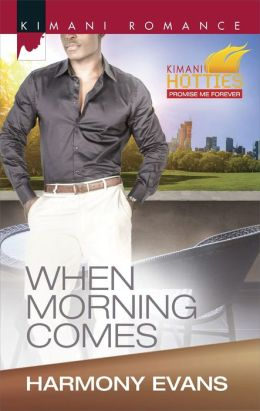 When Morning Comes (Harlequin Kimani Romance Series #387)