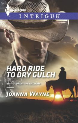 Hard Ride to Dry Gulch (Harlequin Intrigue Series #1504)