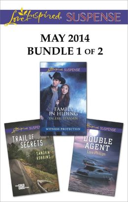 Love Inspired Suspense May 2014 - Bundle 1 of 2: Family in Hiding\Trail of Secrets\Double Agent