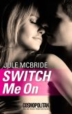Book Cover Image. Title: Switch Me On, Author: Jule McBride