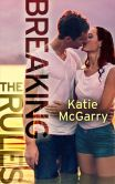 Book Cover Image. Title: Breaking the Rules, Author: Katie McGarry