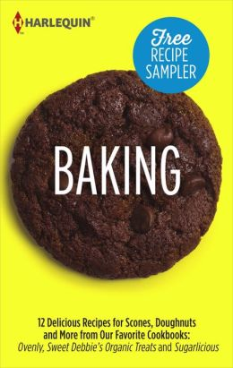 Baking Recipe Sampler: Delicious Recipes for Scones, Doughnuts and More from Our Favorite Cookbooks: Ovenly, Sweet Debbie's Organic Treats and Sugarlicious Ovenly\Sweet Debbie's Organic Treats\Sugarlicious
