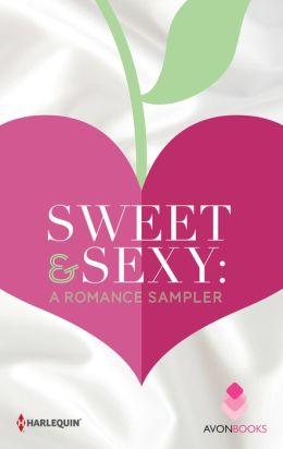 Sweet & Sexy: A Romance Sampler: Wildest Dreams\Thrill Me\The Hotter You Burn\Redemption Bay\Bad News Cowboy\Hard to Let Go