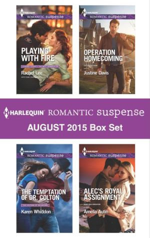Harlequin Romantic Suspense August 2015 Box Set: Playing with FireThe Temptation of Dr. ColtonOperation HomecomingAlec's Royal Assignment