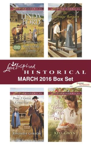 Love Inspired Historical March 2016 Box Set: The Cowboy's Ready-Made Family\Pony Express Courtship\The Marriage Bargain\A Home of Her Own