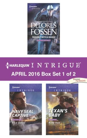 Harlequin Intrigue April 2016 - Box Set 1 of 2: Trouble with a Badge\Navy SEAL Captive\Texan's Baby