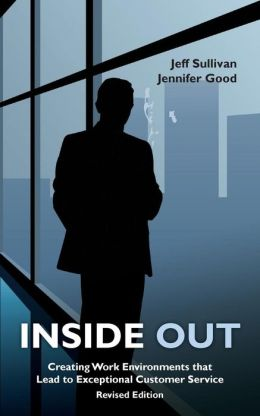 Inside Out: Creating Work Environments That Lead to Exceptional Customer Service