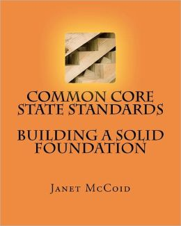 Common Core State Standards - Building A Solid Foundation