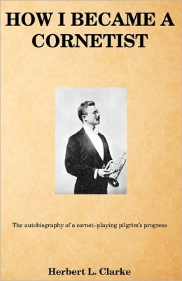 How I Became a Cornetist: The Autobiography of a Cornet-Playing Pilgrim's Progress