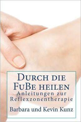 Durch die Fube Heilen: Anleitungenzvr Reflexzonentherapie
