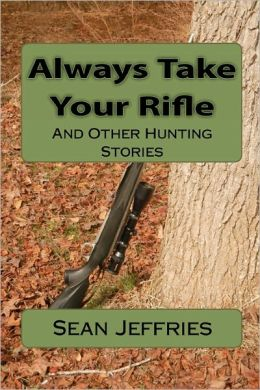 Always Take Your Rifle: And Other Hunting Stories