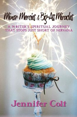 Minor Mercies & Big-Ass Miracles: A Writer's Spiritual Journey That Stops Just Short of Nirvana