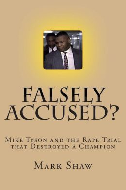 Falsely Accused?: Mike Tyson and the Rape Trial that Destroyed a Champion