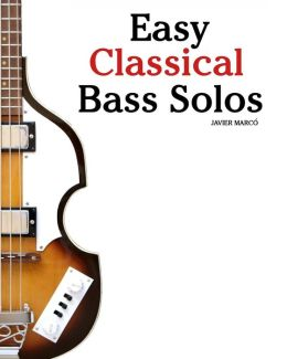 Easy Classical Bass Solos: Featuring Music of Bach, Mozart, Beethoven, Tchaikovsky and Others. in Standard Notation and Tablature