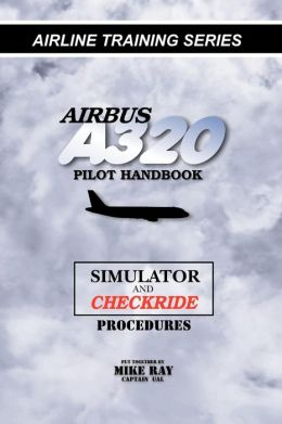 Airbus A320 pilot Handbook: Simulator and checkride Techniques