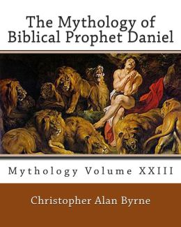 The Mythology of Biblical Prophet Daniel: Mythology
