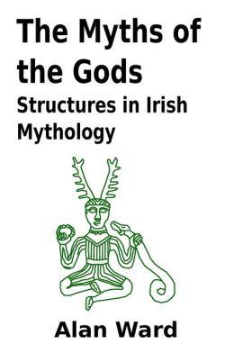The Myths of the Gods: Structures in Irish Mythology
