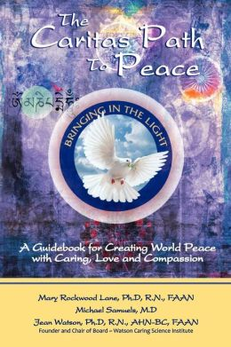 The Caritas Path to Peace: A Guidebook for Creating World Peace with Caring, Love, and Compassion