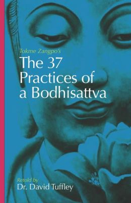 The 37 Practices of a Bodhisattva: Tokme Zangpo's classic 14th Century guide for travellers on the path to Enlightenment