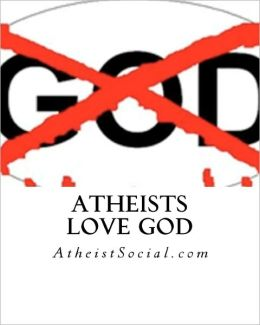 Atheists Love God