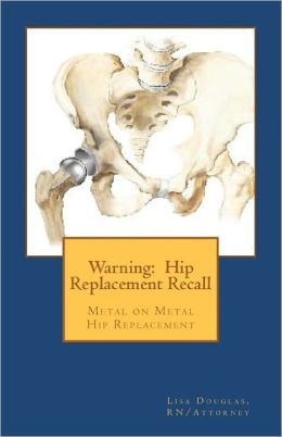 Warning: Hip Replacement Recall: Warning: Hip Replacement Recall Metal on Metal Devices