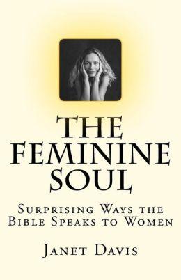 The Feminine Soul: Surprising Ways the Bible Speaks to Women