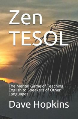 Zen Tesol: The Mental Game of Teaching English to Speakers of Other Languages
