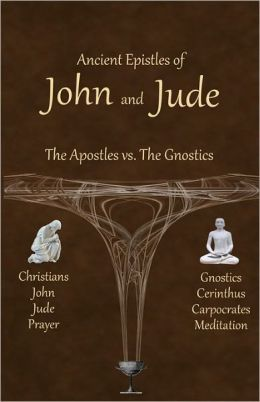 Ancient Epistles of John and Jude: The Apostles vs the Gnostics