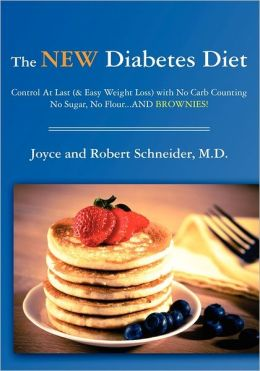 The New Diabetes Diet: Control at Last (and Easy Weight Loss) with No Carb Counting, No Sugar, No Flour... and Brownies!