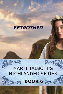 Betrothed: Book 6,( Marti Talbott's Highlander Series)