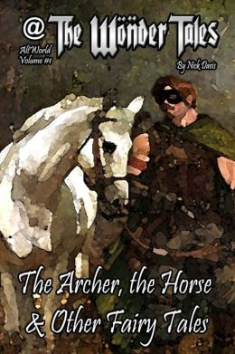 The Wonder Tales Volume One: The Archer, the Horse & Other Tales