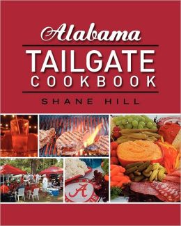 Alabama Tailgate Cookbook: 2010 Recipes in Review