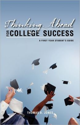 Thinking Ahead for College Success: A First Year Student's Guide