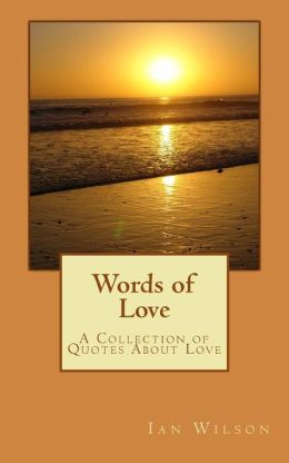 Words of Love: A Collection of Quotes about Love